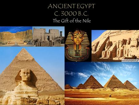 "The Gift of the Nile. The Nile was called the ""River in the Sand"" because desert covered most of Egypt, which strategically kept outsiders from invading."