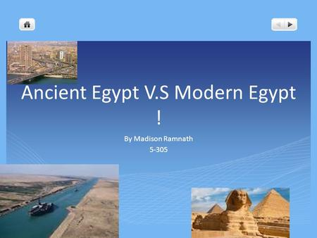 Ancient Egypt V.S Modern Egypt ! By Madison Ramnath 5-305.