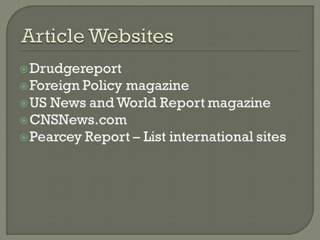  Drudgereport  Foreign Policy magazine  US News and World Report magazine  CNSNews.com  Pearcey Report – List international sites.