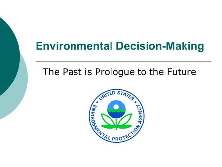 Environmental Decision-Making The Past is Prologue to the Future.