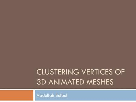 Clustering Vertices of 3D Animated Meshes