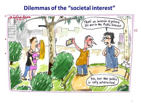 "1 Dilemmas of the ""societal interest"" Normative approaches: societal consensus is based on approved laws, rules and plans + their ethical content and a."