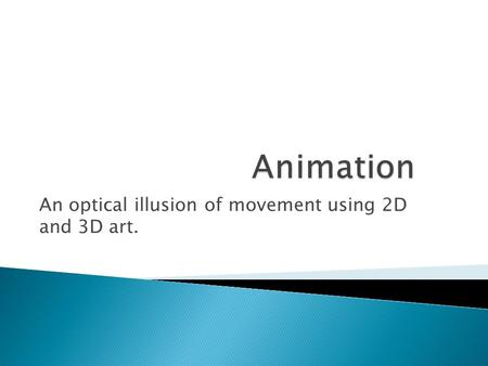 An optical illusion of movement using 2D and 3D art.