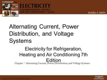 Alternating Current, Power Distribution, and Voltage Systems Electricity for Refrigeration, Heating and Air Conditioning 7th Edition Chapter 7 Alternating.