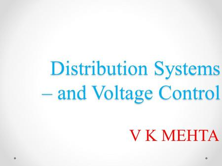 Distribution Systems – and Voltage Control