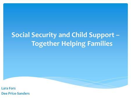 Lara Fors Dee Price-Sanders Social Security and Child Support – Together Helping Families.