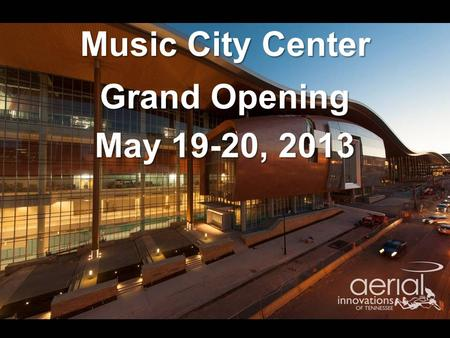 Music City Center Grand Opening May 19-20, 2013.