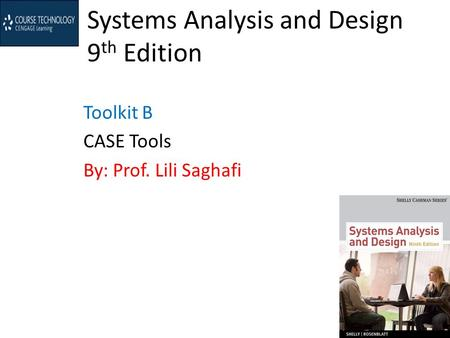 Systems Analysis and Design 9 th Edition Toolkit B CASE Tools By: Prof. Lili Saghafi.