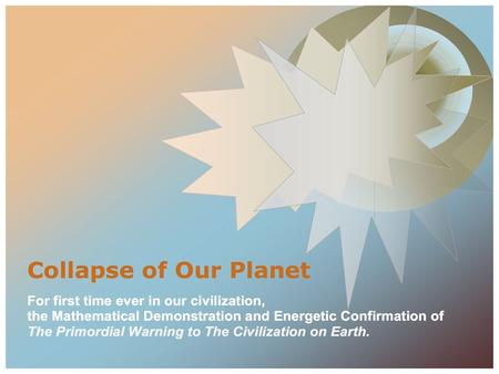 Our civilization has been primordially warned about our planet collapse In this opportunity we will look at the scientific aspects of the primordial warning,