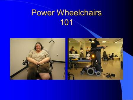 Power Wheelchairs 101. Objectives Identify components of a power obility evaluation Recognize the functional benefits/limitations of power seating systems.