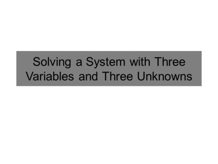 Solving a System with Three Variables and Three Unknowns.