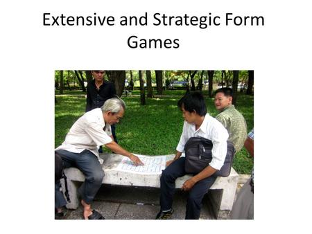 Extensive and Strategic Form Games Econ 171. Reminder: Course requirements Class website Go to economics department home page. Under Links, find Class.