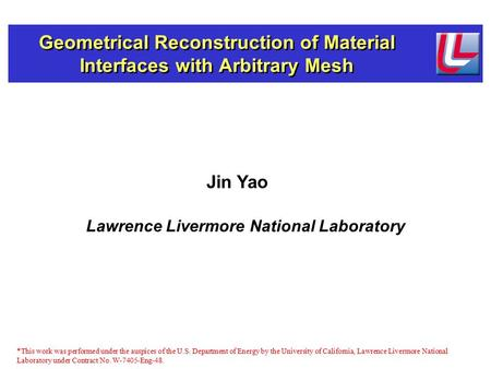 Jin Yao Lawrence Livermore National Laboratory *This work was performed under the auspices of the U.S. Department of Energy by the University of California,