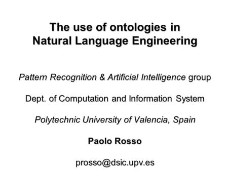 The use of ontologies in Natural Language Engineering Pattern Recognition & Artificial Intelligence group Dept. of Computation <strong>and</strong> Information System.