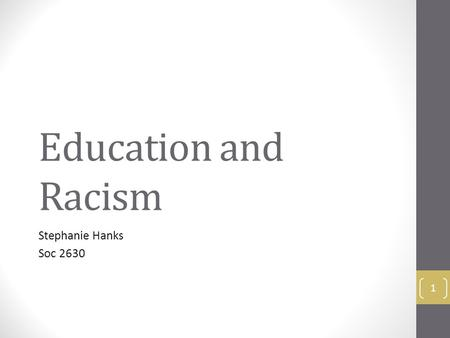 Education and Racism Stephanie Hanks Soc 2630 1. Table of Contents 2.