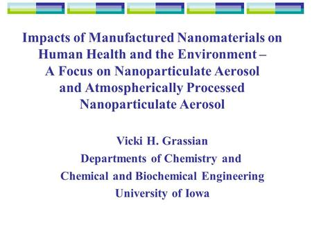 Impacts of Manufactured Nanomaterials on Human Health and the Environment – A Focus on Nanoparticulate Aerosol and Atmospherically Processed Nanoparticulate.