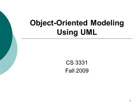 1 Object-Oriented Modeling Using UML CS 3331 Fall 2009.