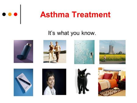 Asthma Treatment It's what you know.. What is Asthma? A disease that: ● Is chronic ● Is the cause of breathing problems – Coughing – Wheezing – Chest.