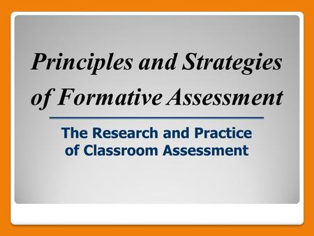 The Research and Practice of Classroom Assessment Principles and Strategies of Formative Assessment.