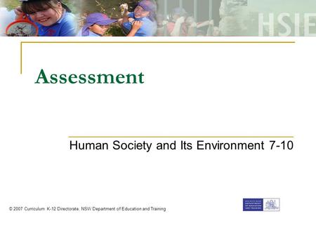 Assessment Human Society and Its Environment 7-10 © 2007 Curriculum K-12 Directorate, NSW Department of Education and Training.