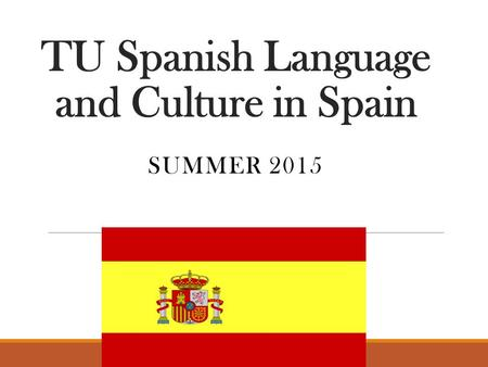 TU Spanish Language and Culture in Spain SUMMER 2015.
