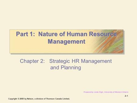 Copyright © 2008 by Nelson, a division of Thomson Canada Limited. 2–12–1 Part 1: Nature of Human Resource Management Part 1: Nature of Human Resource Management.