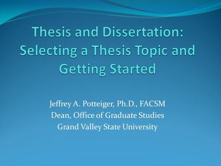 Thesis and Dissertation: Selecting a Thesis Topic and Getting Started