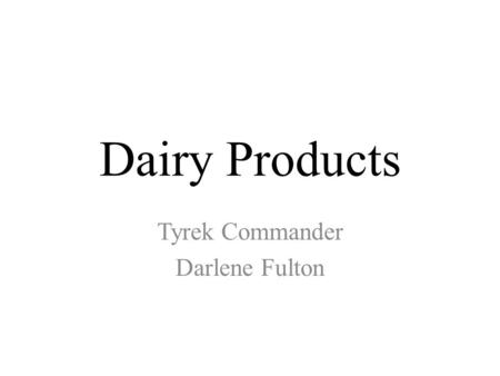 Dairy Products Tyrek Commander Darlene Fulton. What is Dairy? All fluid milk products and many foods made from milk are considered part of this food group.