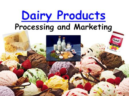 Dairy Products & Marketing A.List and describe methods of marketing dairy products; B. Describe how milk is processed and graded; and C.List and describe.
