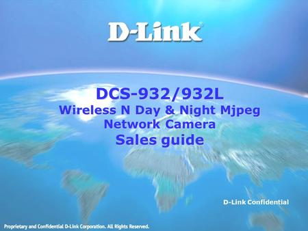 DCS-932/932L Wireless N Day & Night Mjpeg Network Camera Sales guide D-Link Confidential.