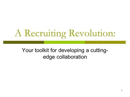 1 A Recruiting Revolution: Your toolkit for developing a cutting- edge collaboration.