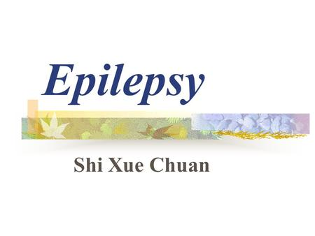 Epilepsy Shi Xue Chuan. General Considerations A seizure is a sudden, transient disturbance of brain function, manifested by involuntary motor, sensory,