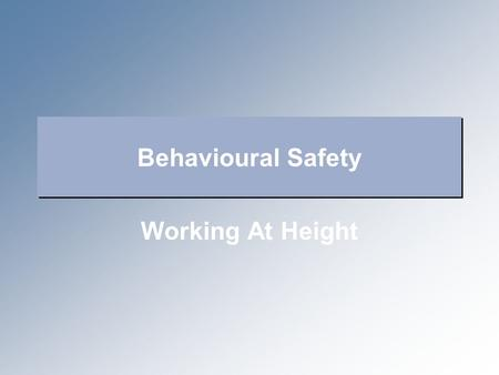 Behavioural Safety Working At Height. Agenda 1. What is work at height ? 2. Why we must control work at height 3. Using ladders safely 4. Common causes.