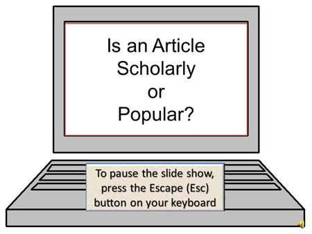 Is an Article Scholarly or Popular? What Features Do They Have in Common? Both scholarly and popular articles are found in publications known as 'periodicals'
