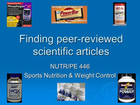 Finding peer-reviewed scientific articles NUTR/PE 446 Sports Nutrition & Weight Control.