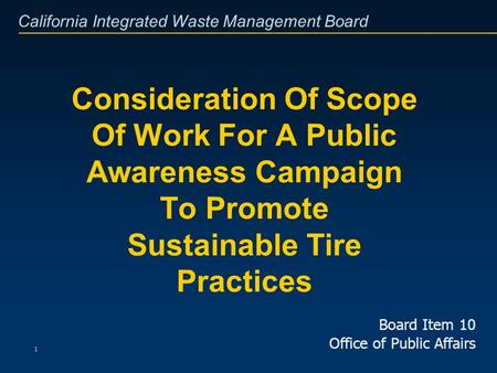 California Integrated Waste Management Board 1 Consideration Of Scope Of Work For A Public Awareness Campaign To Promote Sustainable Tire Practices Board.