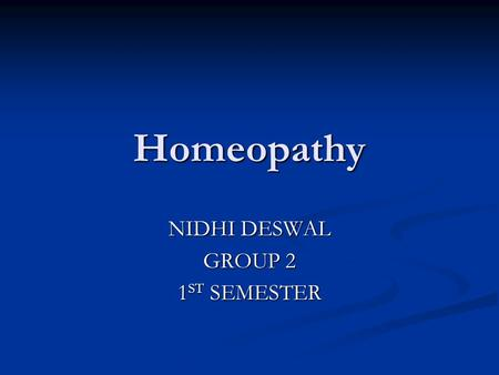 Homeopathy NIDHI DESWAL GROUP 2 1 ST SEMESTER. Complementary and Alternative Medicine Traditional Alternative Medicine Traditional Alternative Medicine.