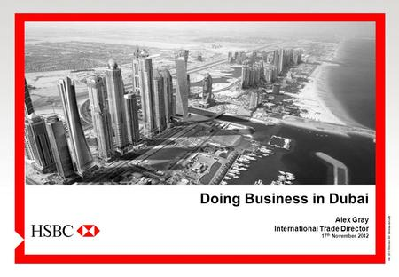 Doing Business in Dubai Alex Gray International Trade Director 17 th November 2012 Oct 2011 Version 4.0 Internal use only.