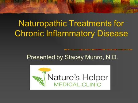 Naturopathic Treatments for Chronic Inflammatory Disease Presented by Stacey Munro, N.D.