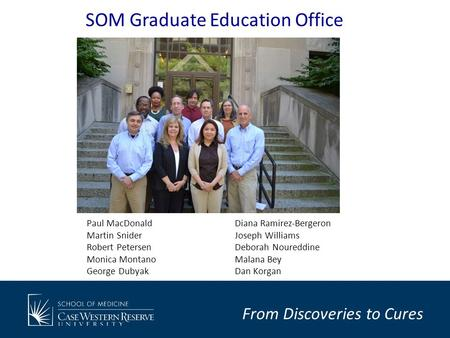 From Discoveries to Cures SOM Graduate Education Office Paul MacDonald Martin Snider Robert Petersen Monica Montano George Dubyak Diana Ramirez-Bergeron.