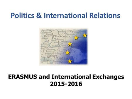 Politics & International Relations ERASMUS and International Exchanges 2015-2016.