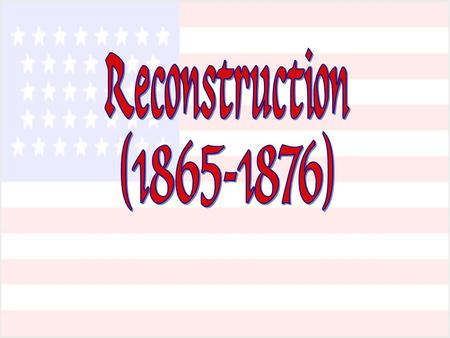 Reconstruction The re-uniting of the Nation after the Civil War.The re-uniting of the Nation after the Civil War.
