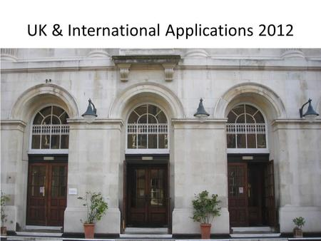 UK & International Applications 2012. International Institutions Schools include the United Kingdom, Australearn group (Australia, New Zealand), Irish.