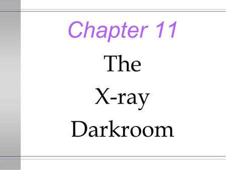 Chapter 11 The X-ray Darkroom. General Darkroom Layout u If you are hand developing there should be a film handling area and a processing area to minimize.