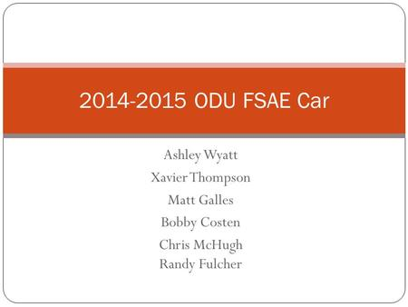Ashley Wyatt Xavier Thompson Matt Galles Bobby Costen Chris McHugh Randy Fulcher 2014-2015 ODU FSAE Car.