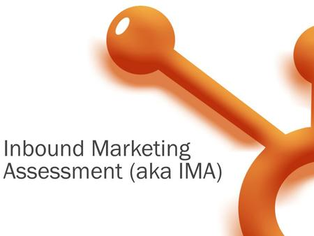 Inbound Marketing Assessment (aka IMA). Corey Beale Hubspot Sales Manager  Nice to Meet You Hash Tag: