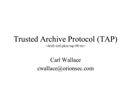 Trusted Archive Protocol (TAP) Carl Wallace