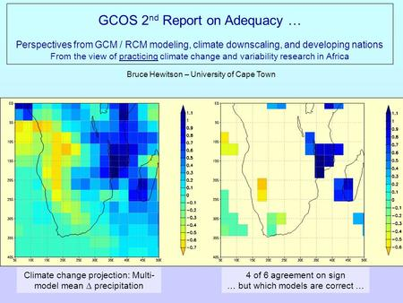 GCOS 2 nd Report on Adequacy … Perspectives from GCM / RCM modeling, climate downscaling, and developing nations From the view of practicing climate change.