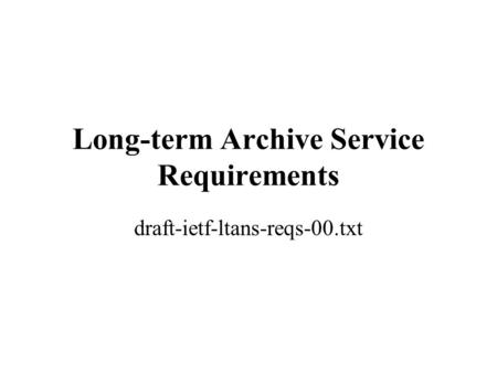 Long-term Archive Service Requirements draft-ietf-ltans-reqs-00.txt.