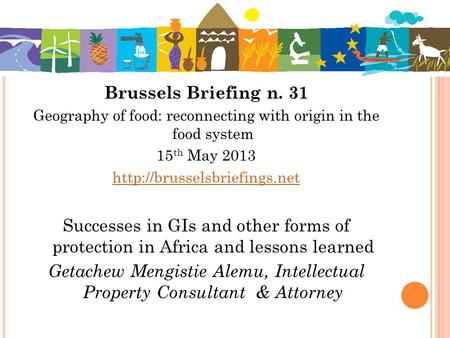 Brussels Briefing n. 31 Geography of food: reconnecting with origin in the food system 15 th May 2013  Successes in GIs and.